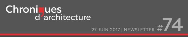 La newsletter de Chroniques d'architecture