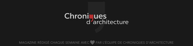 Magazine rédigé chaque semaine avec coeur par l'équipe de Choniques d'architecture