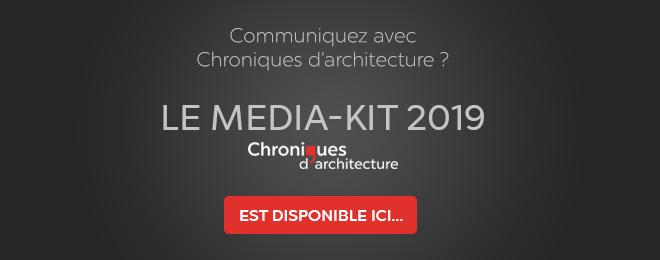 Le média-kit 2019 de Chroniques d'architecture est disponible ici.