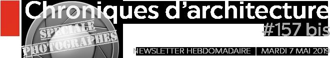 Chroniques d'architecture | Newsletter hebdomadaire du mardi 5 mai 2019 | Spéciale Photographes