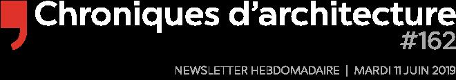 Chroniques d'architecture | Newsletter hebdomadaire du mardi 11 juin 2019