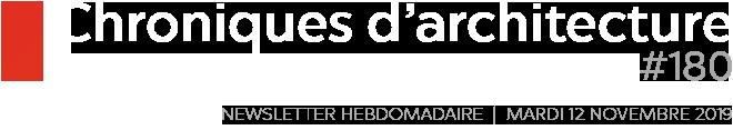 Chroniques d'architecture #180   Newsletter hebdomadaire du mardi 12 novembre 2019
