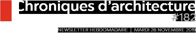 Chroniques d'architecture #182   Newsletter hebdomadaire du mardi 26 novembre 2019