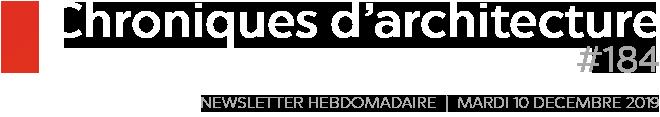 Chroniques d'architecture #184   Newsletter hebdomadaire du mardi 10 décembre 2019
