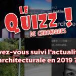 Quizz : Avez-vous suivi l'actualité architecturale en 2019 ?
