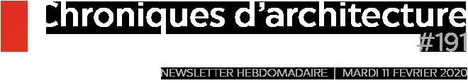 Chroniques d'architecture #191   Newsletter hebdomadaire du mardi 11 février 2020