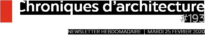 Chroniques d'architecture #193 | Newsletter hebdomadaire du mardi 25 février 2020