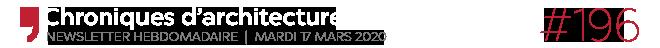 Chroniques d'architecture #196   Newsletter hebdomadaire du mardi 17 février 2020