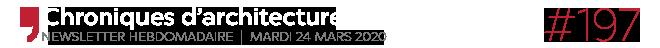 Chroniques d'architecture #197 | Newsletter hebdomadaire du mardi 24 février 2020