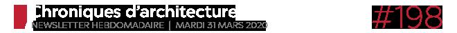 Chroniques d'architecture #198 | Newsletter hebdomadaire du mardi 31 février 2020