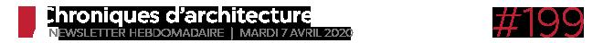 Chroniques d'architecture #199   Newsletter hebdomadaire du mardi 7 avril 2020