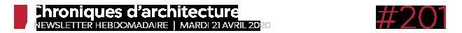 Chroniques d'architecture #201   Newsletter hebdomadaire du mardi 21 avril 2020