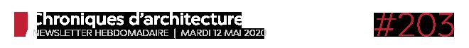Chroniques d'architecture #203   Newsletter hebdomadaire du mardi 12 mai 2020