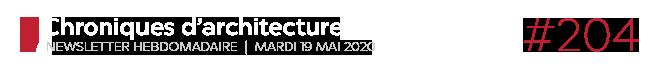 Chroniques d'architecture #204 | Newsletter hebdomadaire du mardi 19 mai 2020