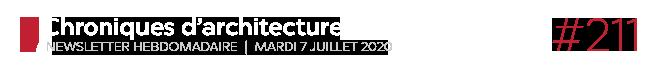 Chroniques d'architecture #211 | Newsletter hebdomadaire du mardi 7 juillet 2020