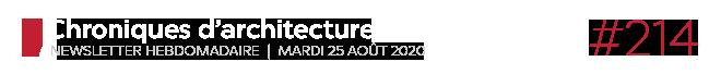 Chroniques d'architecture #214 | Newsletter hebdomadaire du mardi 25 août 2020