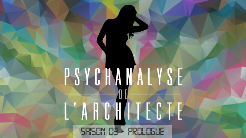 Psychanalyse de l'architecte – saison 3 : prologue