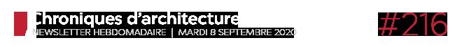 Chroniques d'architecture #216   Newsletter hebdomadaire du mardi 8 septembre 2020