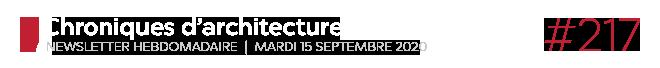 Chroniques d'architecture #217   Newsletter hebdomadaire du mardi 15 septembre 2020