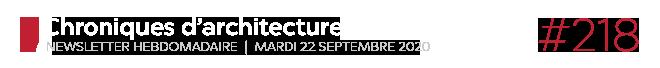 Chroniques d'architecture #218 | Newsletter hebdomadaire du mardi 22 septembre 2020