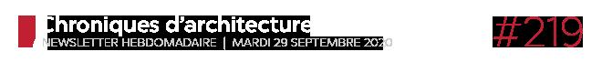 Chroniques d'architecture #219   Newsletter hebdomadaire du mardi 29 septembre 2020