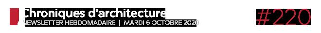 Chroniques d'architecture #220   Newsletter hebdomadaire du mardi 6 octobre 2020