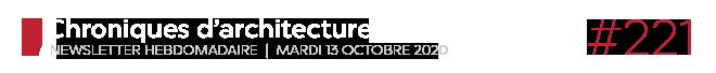Chroniques d'architecture #221 | Newsletter hebdomadaire du mardi 13 octobre 2020