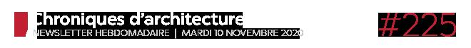 Chroniques d'architecture #225   Newsletter hebdomadaire du mardi 10 novembre 2020