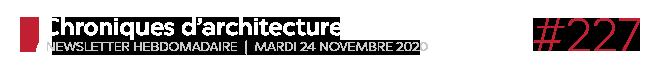 Chroniques d'architecture #227   Newsletter hebdomadaire du mardi 24 novembre 2020