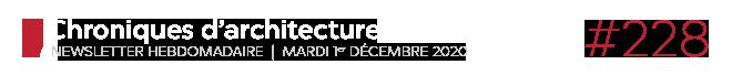Chroniques d'architecture #228 | Newsletter hebdomadaire du mardi 1er décembre 2020