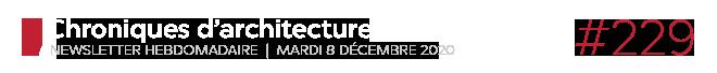 Chroniques d'architecture #229   Newsletter hebdomadaire du mardi 8 décembre 2020