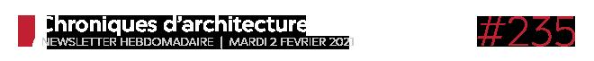 Chroniques d'architecture #235 | Newsletter hebdomadaire du mardi 2 février 2021