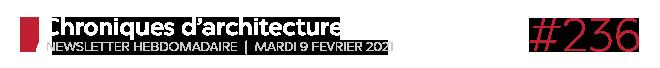 Chroniques d'architecture #236   Newsletter hebdomadaire du mardi 9 février 2021