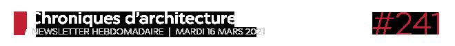 Chroniques d'architecture #241   Newsletter hebdomadaire du mardi 16 mars 2021