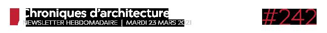 Chroniques d'architecture #242 | Newsletter hebdomadaire du mardi 23 mars 2021