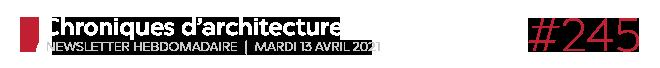 Chroniques d'architecture #245   Newsletter hebdomadaire du mardi 13 avril 2021