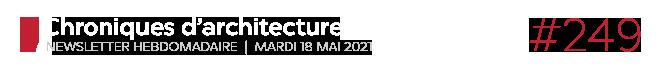 Chroniques d'architecture #249   Newsletter hebdomadaire du mardi 18 mai 2021