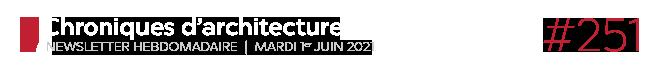 Chroniques d'architecture #251 | Newsletter hebdomadaire du mardi 1er juin 2021