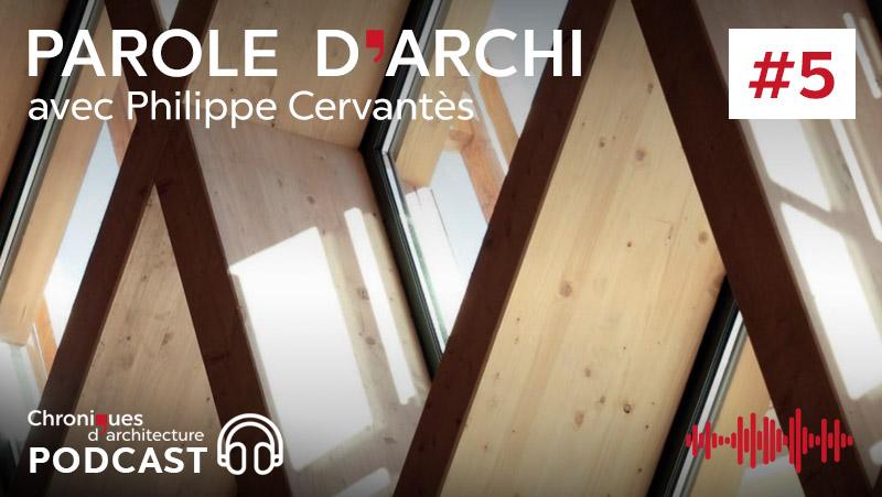 Podcast #05 – Philippe Cervantès, ou l'agence A+ Architecture montée à Paris