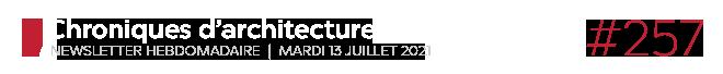 Chroniques d'architecture #257 | Newsletter hebdomadaire du mardi 13 juillet 2021