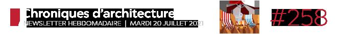 Chroniques d'architecture #258 | Newsletter hebdomadaire du mardi 20 juillet 2021